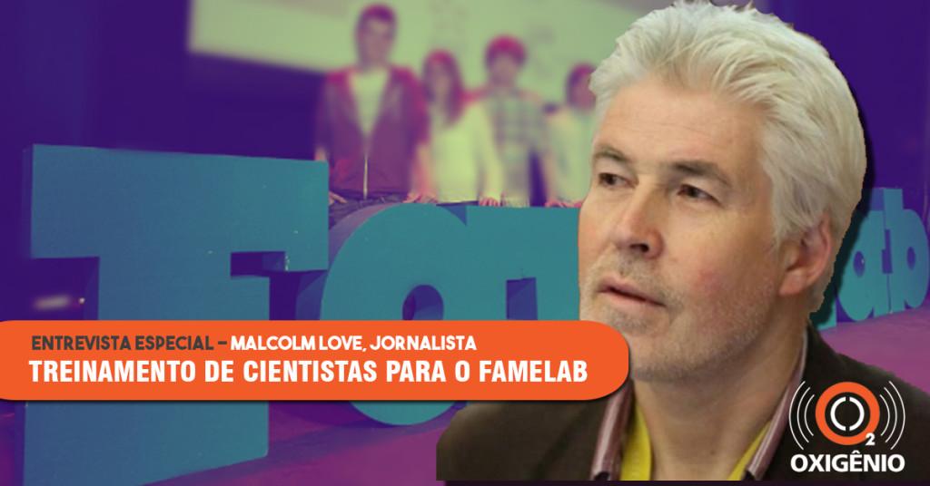 Especial: entrevista com Malcolm Love (FameLab)