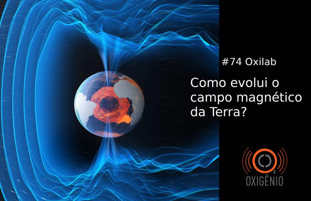 #74 Oxilab: Como evolui o campo magnético da Terra?