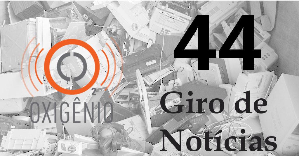 #44 – Giro de notícias: lixo eletrônico, motos com motor flex, asteroide invasor, tratamento para fibrose