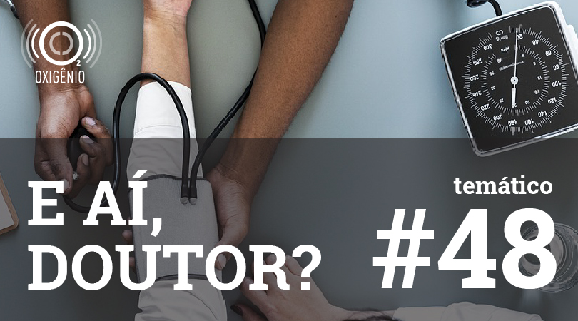 #48 Temático: E aí, doutor?