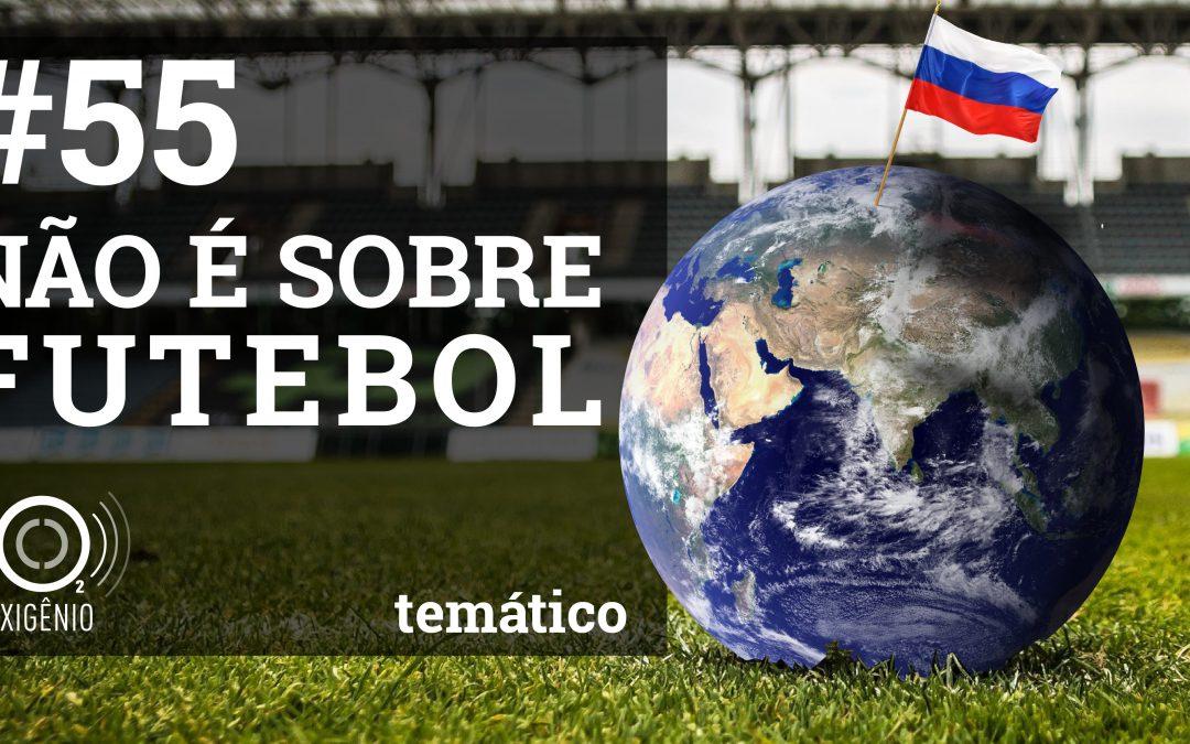 #55 Temático: Não é sobre futebol