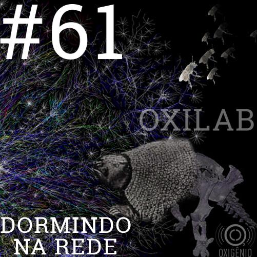 #61 Oxilab: Dormindo na rede