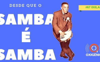 #67 Oxilab: Desde que o samba é samba