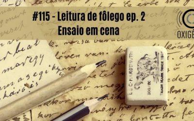 #115 – Leitura de fôlego ep 02: O ensaio em cena ou o espetáculo da dúvida