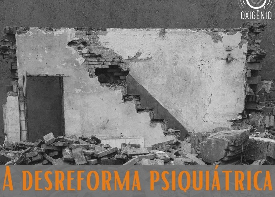 #130 – Casa de Orates, ep. 6 – A desreforma psiquiátrica