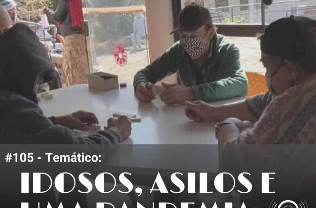 #105 – Temático:  Idosos, asilos e uma pandemia