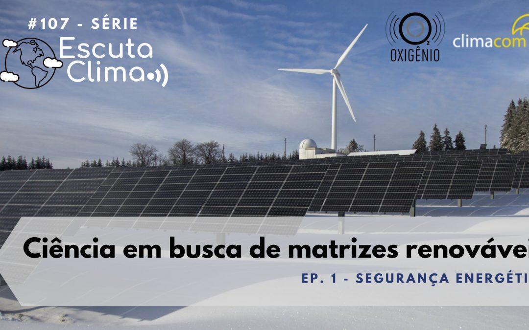 #107 – Escuta Clima ep1. – Ciência em busca de matrizes renováveis