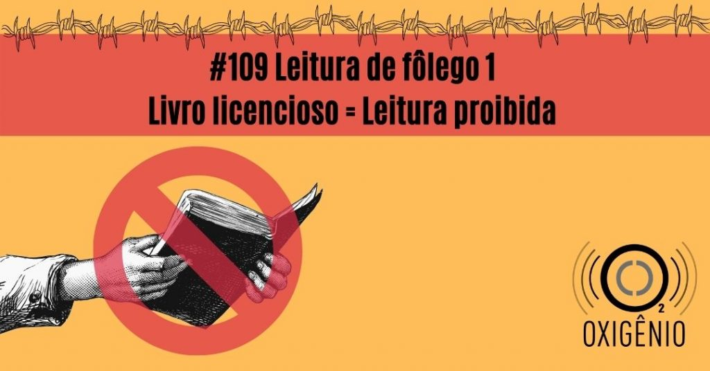 #109 – Leitura de fôlego ep 1 – Livro licencioso = Leitura proibida