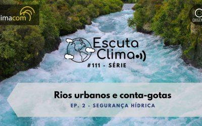 #111 – Escuta Clima ep. 2 – Rios urbanos e conta-gotas