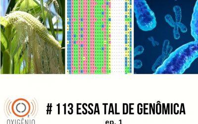 #113 Essa tal de Genômica – ep 01