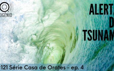 #121 Série Casa de Orates – ep. 4 – Alerta de tsunami