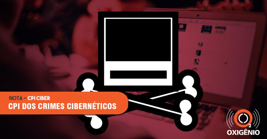 CPI dos Crimes Cibernéticos e a ameaça da liberdade na rede