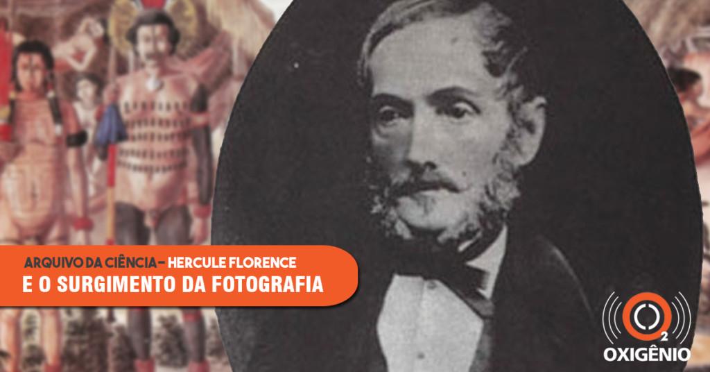 Hercule Florence: o franco-brasileiro que contribuiu para o surgimento da fotografia