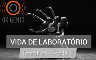 #73 Temático: Vida de laboratório – parte 02