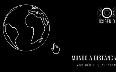 #89 Quarentena, episódio 1 – Mundo a distância