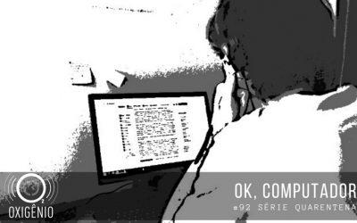 #92 – Quarentena – OK, computador