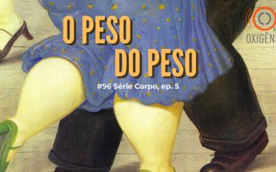 # 96 Série Corpo – episódio 5 – O peso do peso