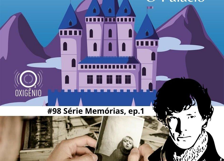 #98 – Temático Memórias: Episódio 1 – O Palácio