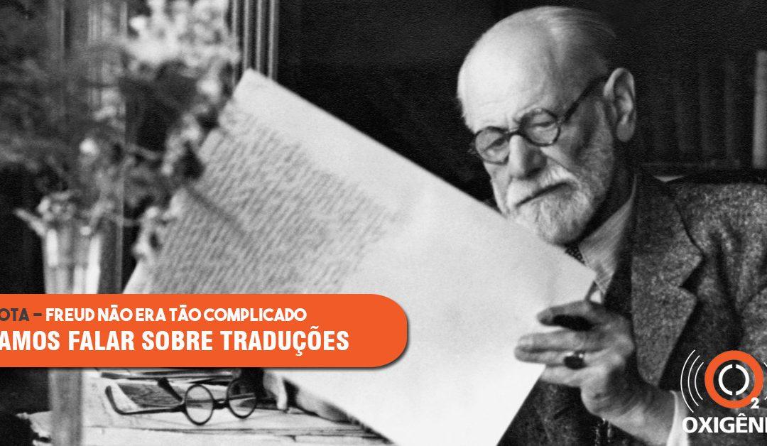 Freud explica. Mas e os tradutores? Facilitam ou complicam?