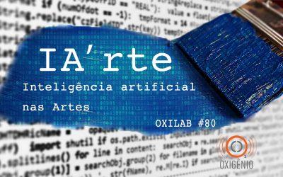 #80 Oxilab: IA'rte: Inteligência Artificial nas Artes