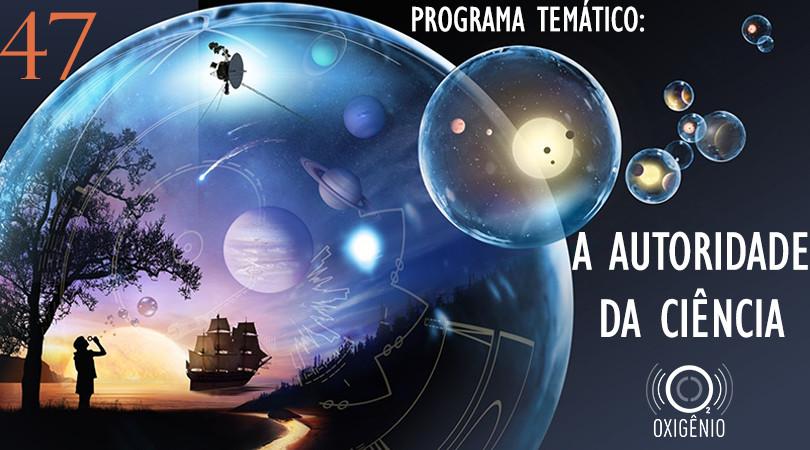 #47 Temático: A autoridade da Ciência